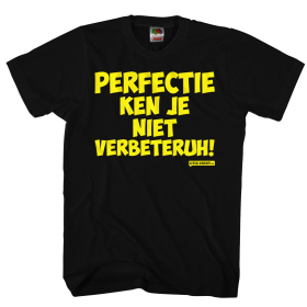 Perfectie ken je niet verbeteruh Grappig shirt
