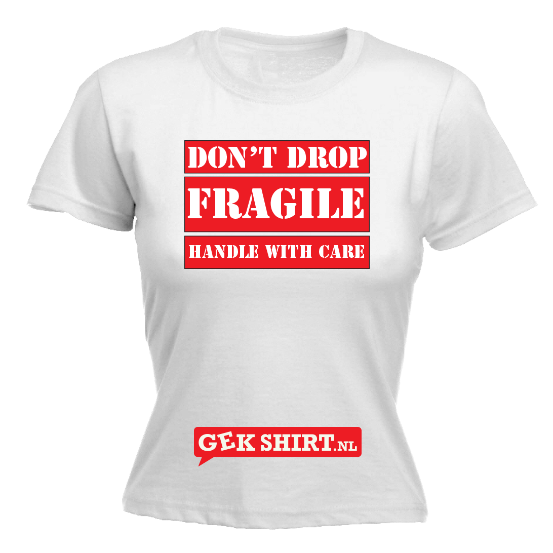 Fragile don't drop handle with care Dames T-shirt