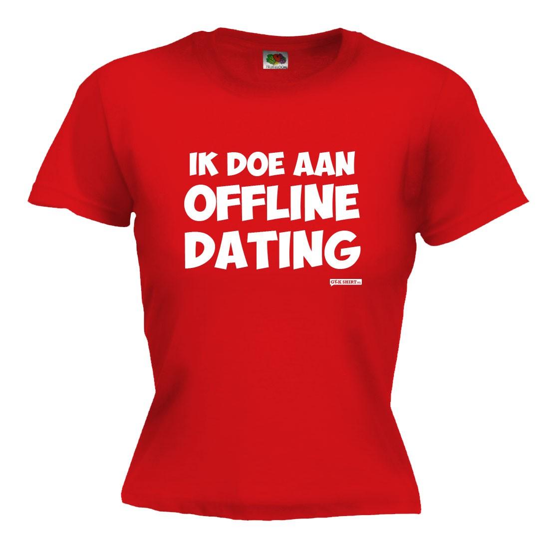 Ik doe aan offline dating Dames shirt